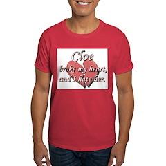 Cloe broke my heart and I hate her T-Shirt