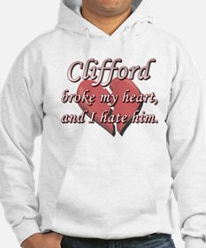 Clifford broke my heart and I hate him Hoodie