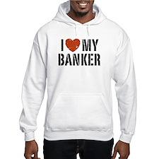 I Love My Banker Hoodie