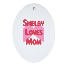 Shelby Loves Mom Oval Ornament