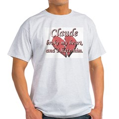 Claude broke my heart and I hate him T-Shirt