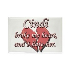 Cindi broke my heart and I hate her Rectangle Magn