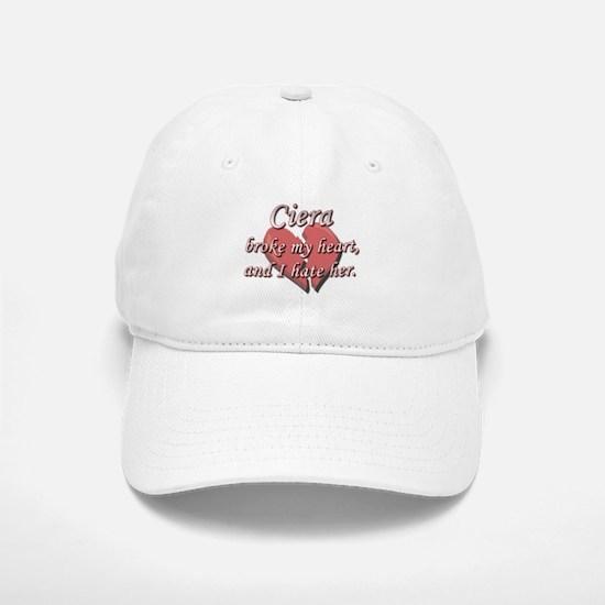 Ciera broke my heart and I hate her Baseball Baseball Cap