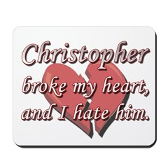 Christopher broke my heart and I hate him Mousepad