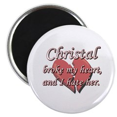 Christal broke my heart and I hate her Magnet