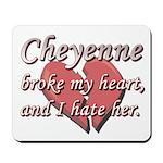 Cheyenne broke my heart and I hate her Mousepad
