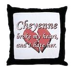 Cheyenne broke my heart and I hate her Throw Pillo