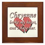 Cheyenne broke my heart and I hate her Framed Tile
