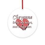 Cheyenne broke my heart and I hate her Ornament (R