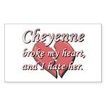 Cheyenne broke my heart and I hate her Sticker (Re