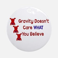 Gravity Doesn't Care Ornament (Round)