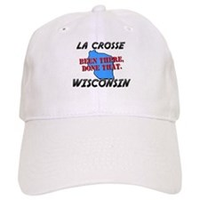 la crosse wisconsin - been there, done that Baseball Cap