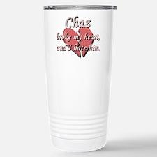 Chaz broke my heart and I hate him Travel Mug