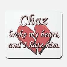 Chaz broke my heart and I hate him Mousepad