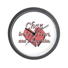 Chaz broke my heart and I hate him Wall Clock