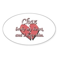 Chaz broke my heart and I hate him Oval Decal
