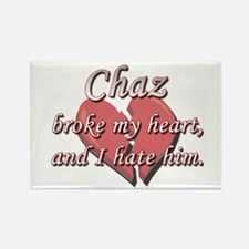 Chaz broke my heart and I hate him Rectangle Magne