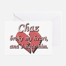 Chaz broke my heart and I hate him Greeting Card