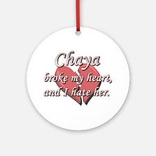 Chaya broke my heart and I hate her Ornament (Roun