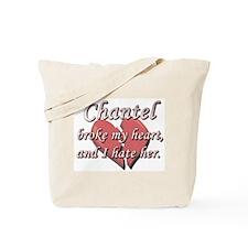 Chantel broke my heart and I hate her Tote Bag