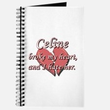 Celine broke my heart and I hate her Journal