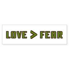 LOVE > FEAR Bumper Bumper Sticker