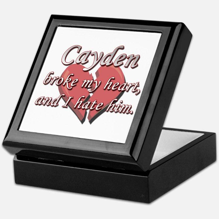 Cayden broke my heart and I hate him Keepsake Box
