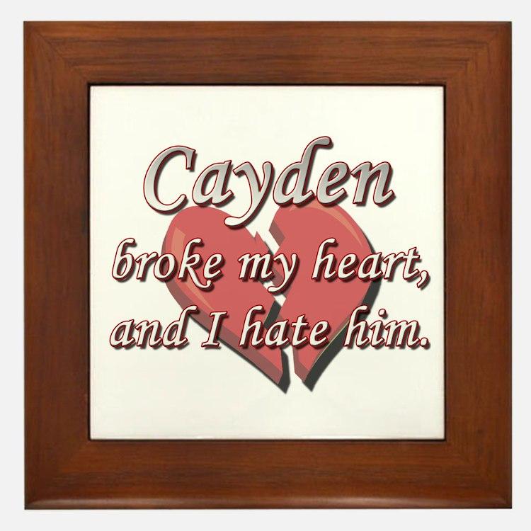 Cayden broke my heart and I hate him Framed Tile