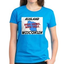 ashland wisconsin - been there, done that Tee