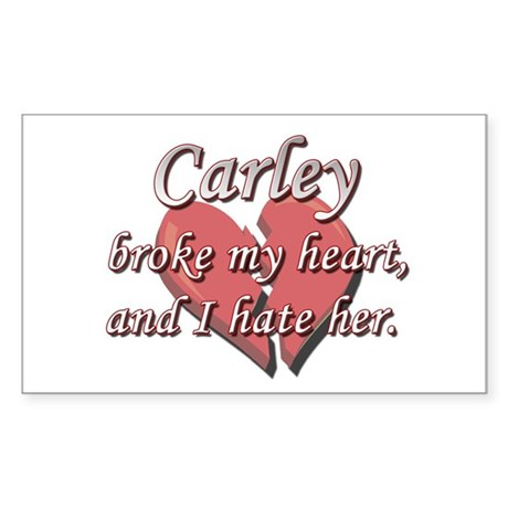 Carley broke my heart and I hate her Sticker (Rect
