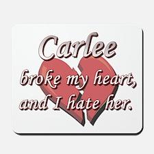 Carlee broke my heart and I hate her Mousepad