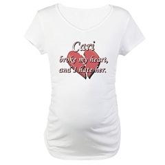Cari broke my heart and I hate her Shirt