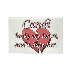 Candi broke my heart and I hate her Rectangle Magn