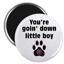 You Are Going Down Little Boy: Magnet