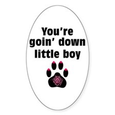 You Are Going Down Little Boy: Oval Decal