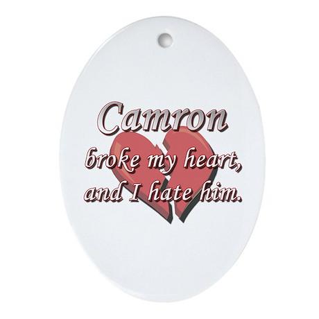 Camron broke my heart and I hate him Ornament (Ova