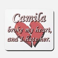 Camila broke my heart and I hate her Mousepad