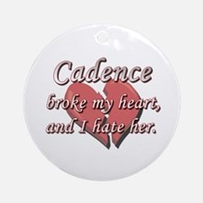 Cadence broke my heart and I hate her Ornament (Ro