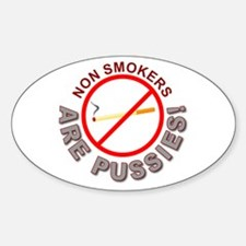 Non Smokers Are Pussies! Oval Decal