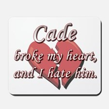 Cade broke my heart and I hate him Mousepad