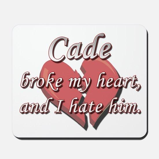 Cade broke my heart and I hate him Mousepad