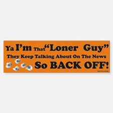 "I'm that ""Loner Guy"" / Bumper Bumper Bumper Sticker"