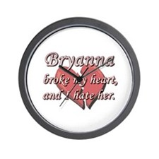 Bryanna broke my heart and I hate her Wall Clock