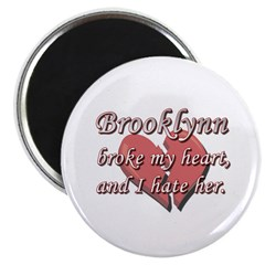 Brooklynn broke my heart and I hate her Magnet