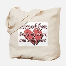 Brooklyn broke my heart and I hate her Tote Bag