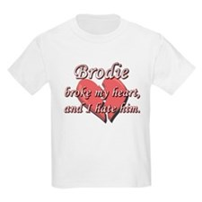 Brodie broke my heart and I hate him T-Shirt
