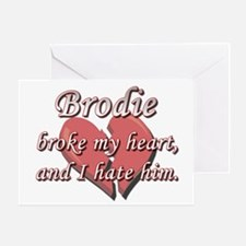 Brodie broke my heart and I hate him Greeting Card