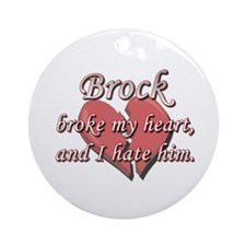Brock broke my heart and I hate him Ornament (Roun