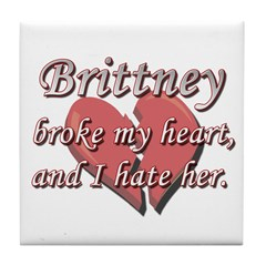 Brittney broke my heart and I hate her Tile Coaste