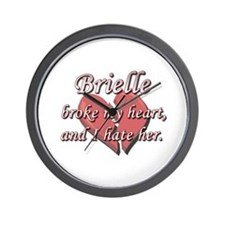 Brielle broke my heart and I hate her Wall Clock